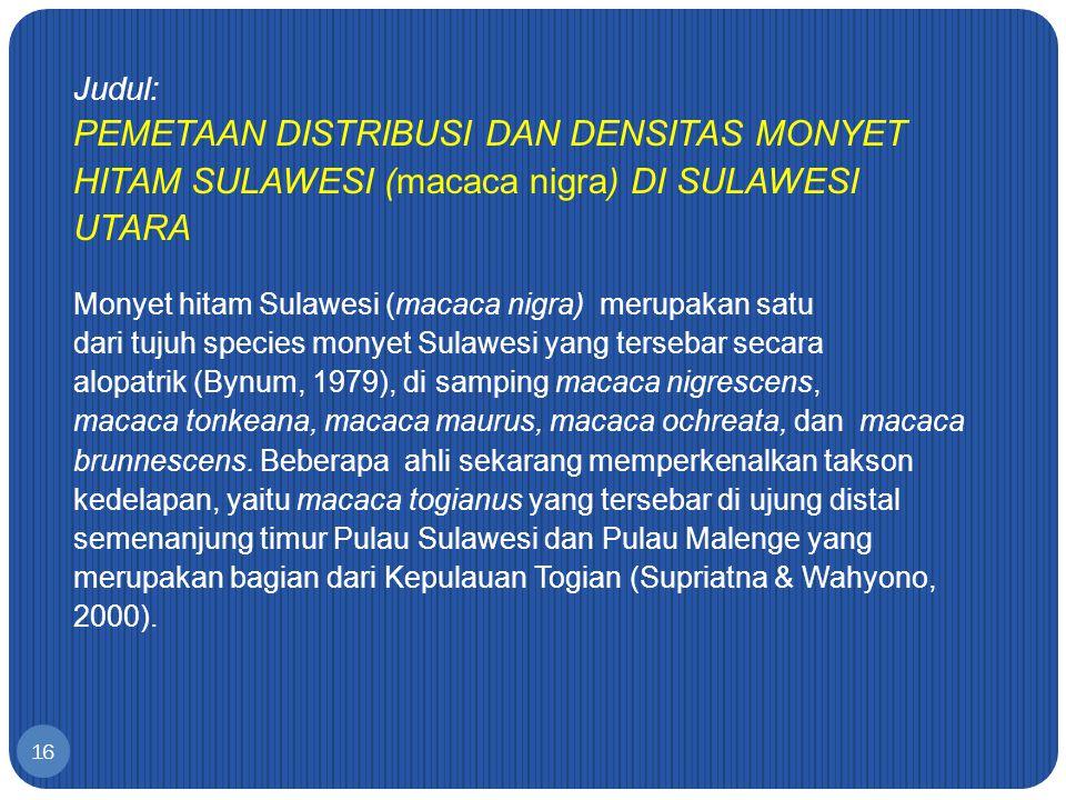 Judul: PEMETAAN DISTRIBUSI DAN DENSITAS MONYET HITAM SULAWESI (macaca nigra) DI SULAWESI UTARA Monyet hitam Sulawesi (macaca nigra) merupakan satu dar