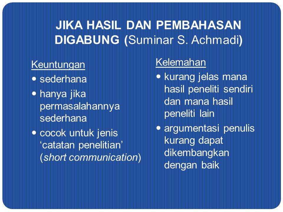 JIKA HASIL DAN PEMBAHASAN DIGABUNG (Suminar S. Achmadi) Keuntungan sederhana hanya jika permasalahannya sederhana cocok untuk jenis 'catatan penelitia
