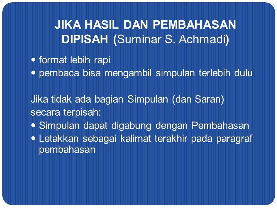 JIKA HASIL DAN PEMBAHASAN DIPISAH (Suminar S. Achmadi) format lebih rapi pembaca bisa mengambil simpulan terlebih dulu Jika tidak ada bagian Simpulan