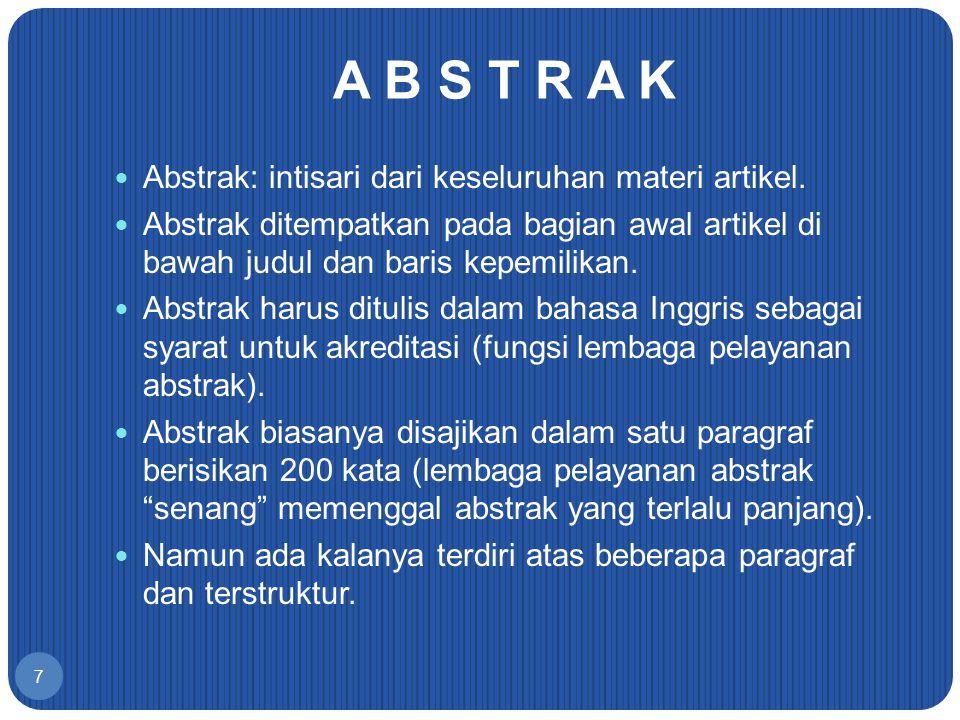 7 A B S T R A K Abstrak: intisari dari keseluruhan materi artikel. Abstrak ditempatkan pada bagian awal artikel di bawah judul dan baris kepemilikan.