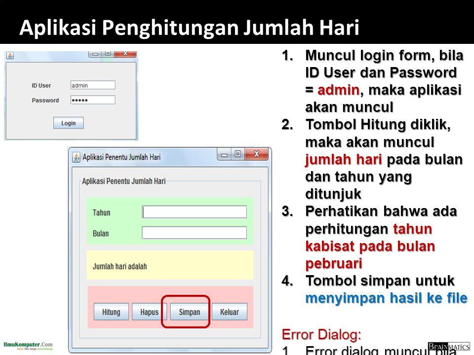 119 Aplikasi Penghitungan Jumlah Hari 1. Muncul login form, bila ID User dan Password = admin, maka aplikasi akan muncul 2. Tombol Hitung diklik, maka