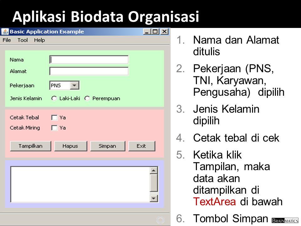 147 Aplikasi Biodata Organisasi 1. Nama dan Alamat ditulis 2. Pekerjaan (PNS, TNI, Karyawan, Pengusaha) dipilih 3. Jenis Kelamin dipilih 4. Cetak teba