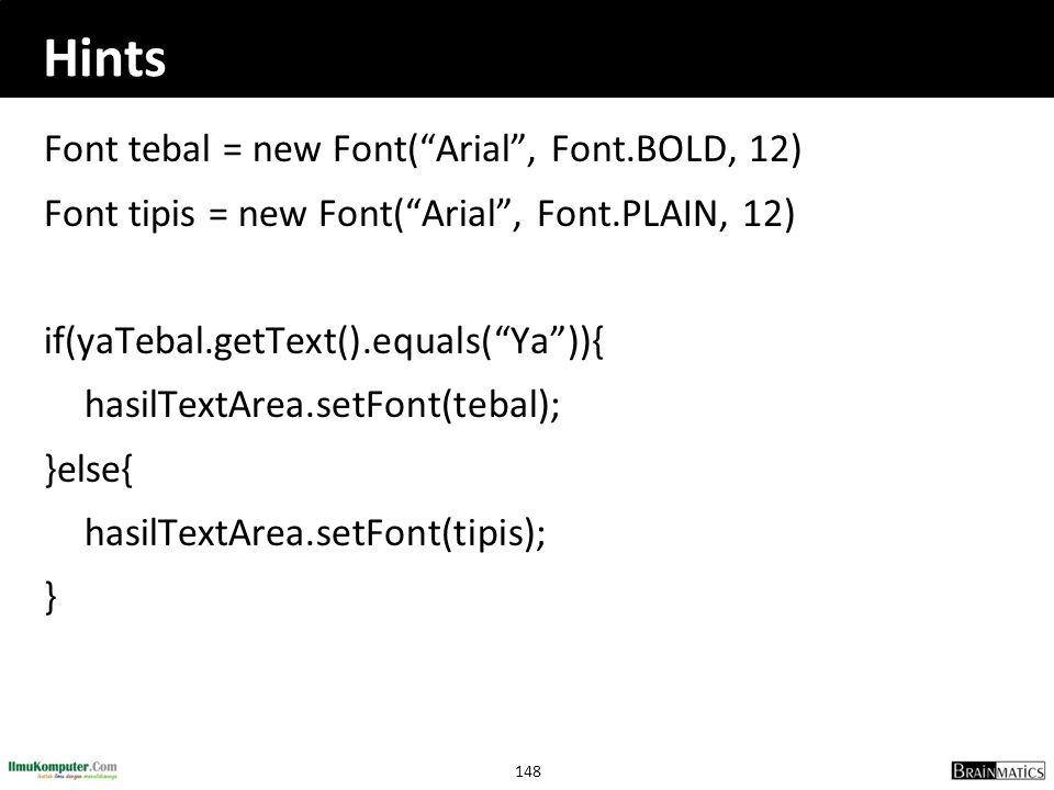 """148 Hints Font tebal = new Font(""""Arial"""", Font.BOLD, 12) Font tipis = new Font(""""Arial"""", Font.PLAIN, 12) if(yaTebal.getText().equals(""""Ya"""")){ hasilTextAr"""