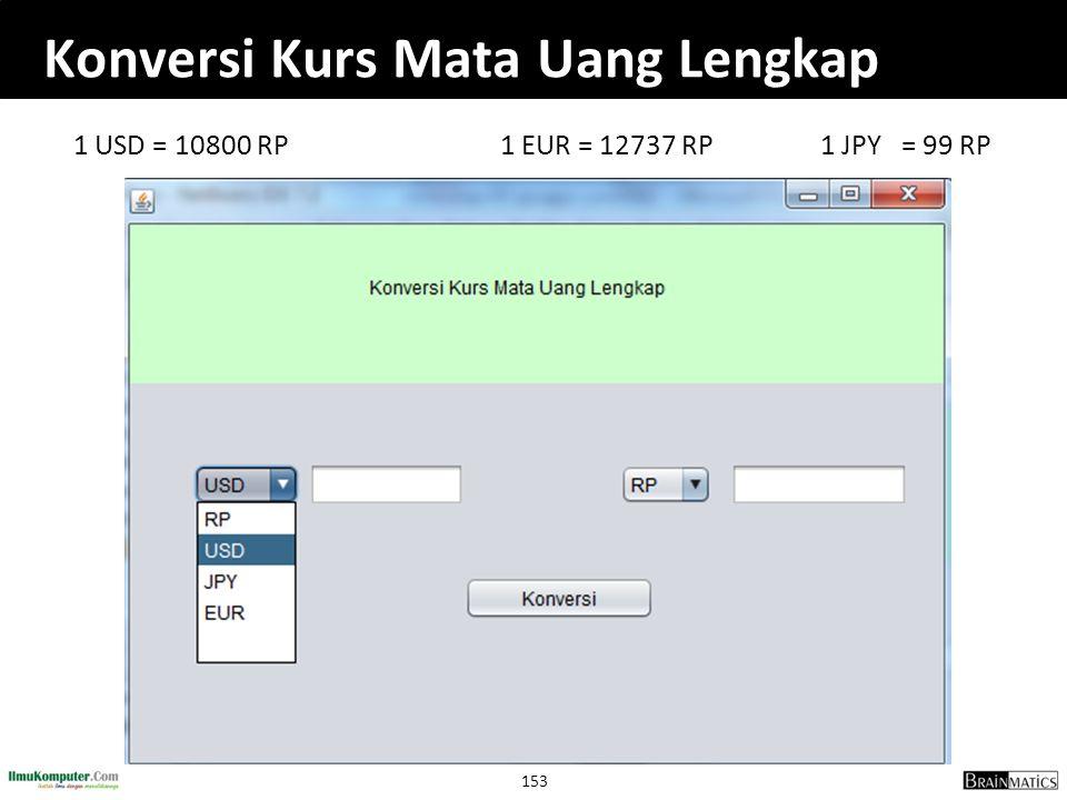 153 Konversi Kurs Mata Uang Lengkap 1 USD = 10800 RP1 EUR = 12737 RP1 JPY = 99 RP