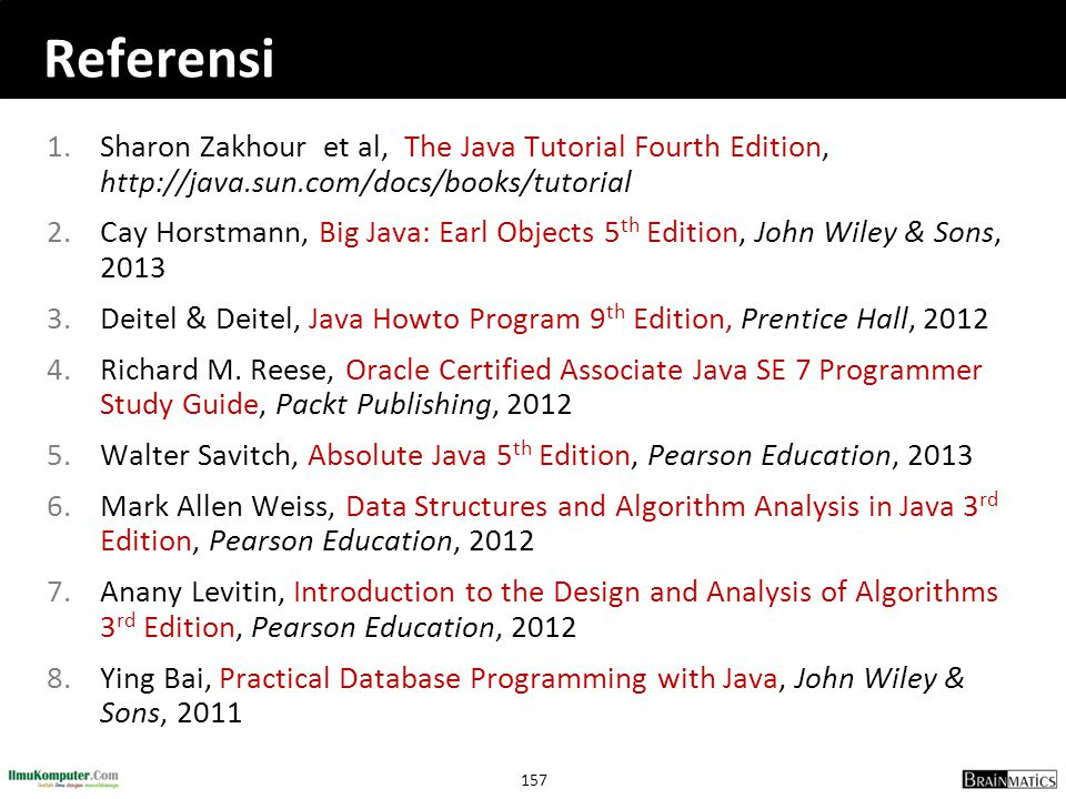157 Referensi 1.Sharon Zakhour et al, The Java Tutorial Fourth Edition, http://java.sun.com/docs/books/tutorial 2.Cay Horstmann, Big Java: Earl Object