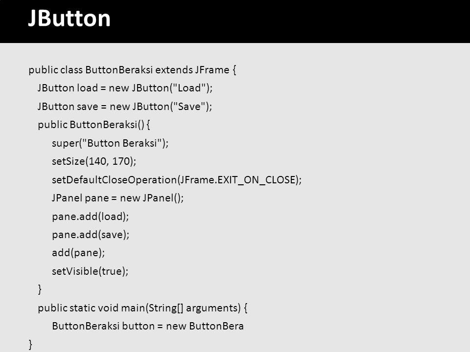 27 JButton public class ButtonBeraksi extends JFrame { JButton load = new JButton(