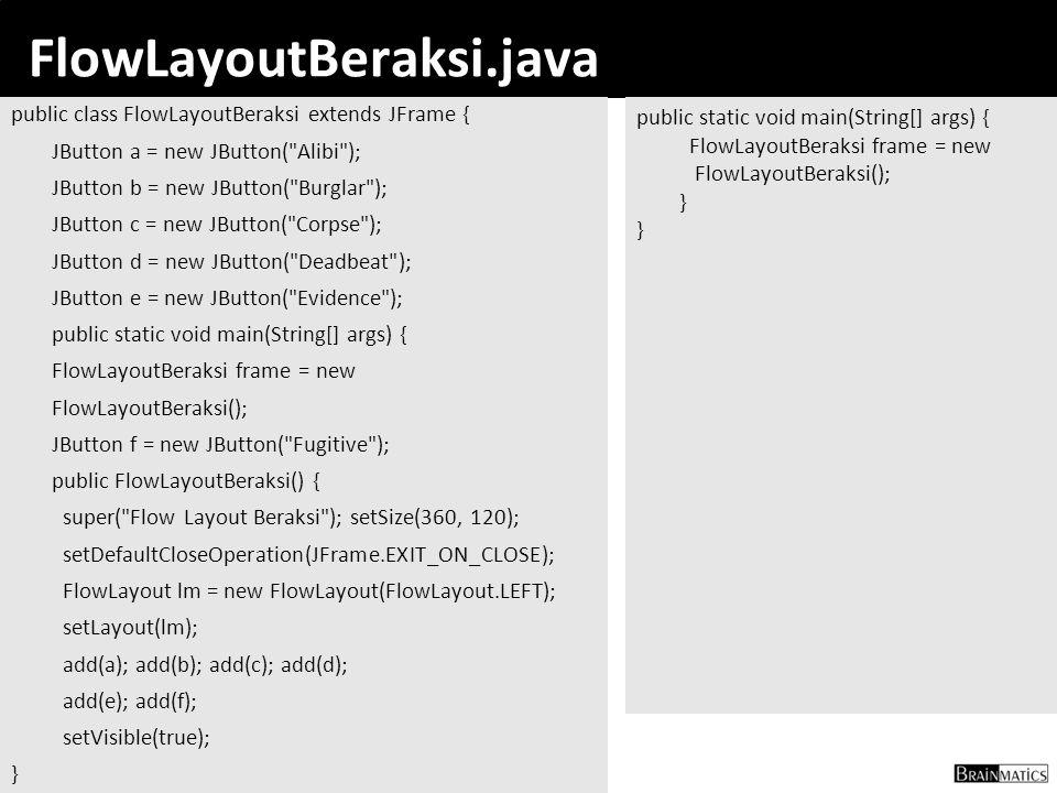 36 FlowLayoutBeraksi.java public class FlowLayoutBeraksi extends JFrame { JButton a = new JButton(