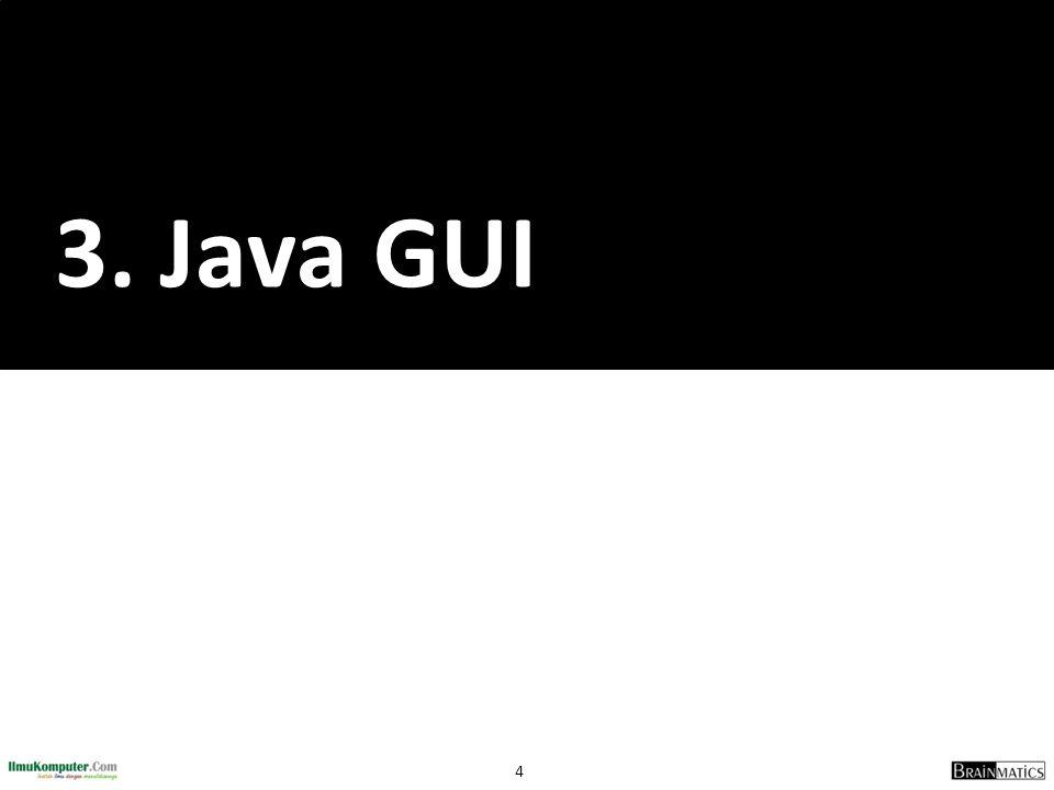 155 Tugas  Kerjakan semua latihan dan tugas yang ada di slide Java GUI  Kirimkan netbeans project yang sudah di zip ke romi@brainmatics.com dengan subyek: [OOP3-Universitas] Nama–NIM romi@brainmatics.com  Deadline: 2 minggu  Meng-copy file orang lain akan menyebabkan nilai tugas 0