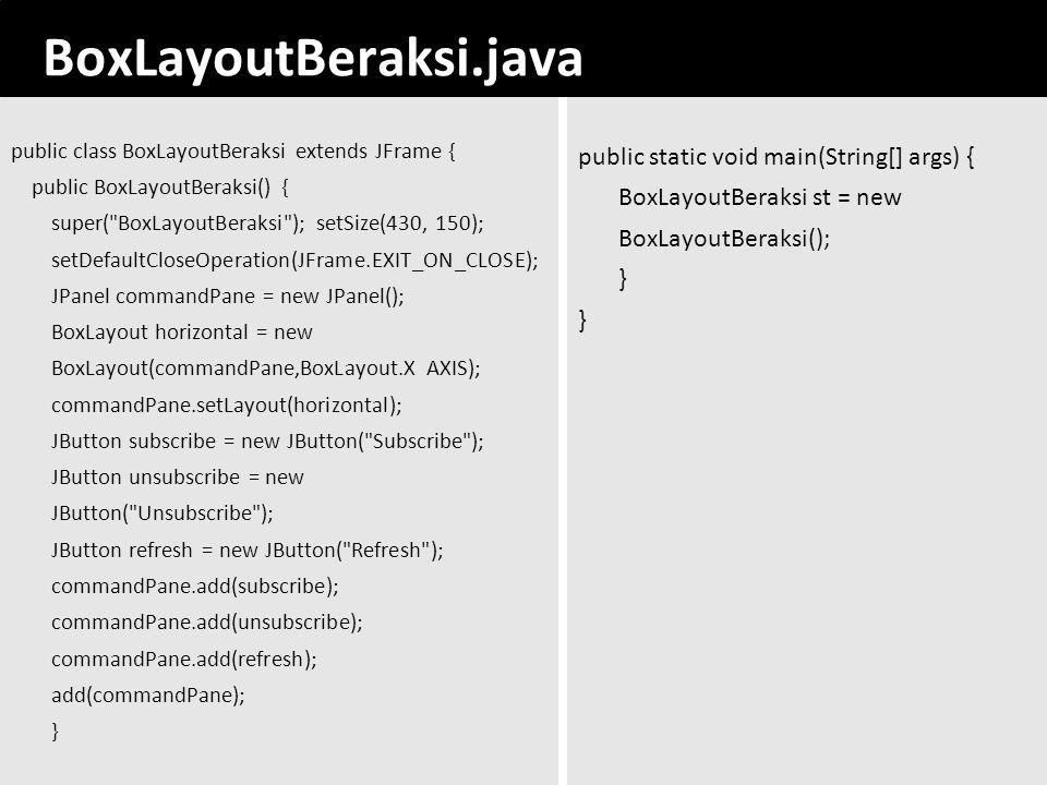 45 BoxLayoutBeraksi.java public class BoxLayoutBeraksi extends JFrame { public BoxLayoutBeraksi() { super(