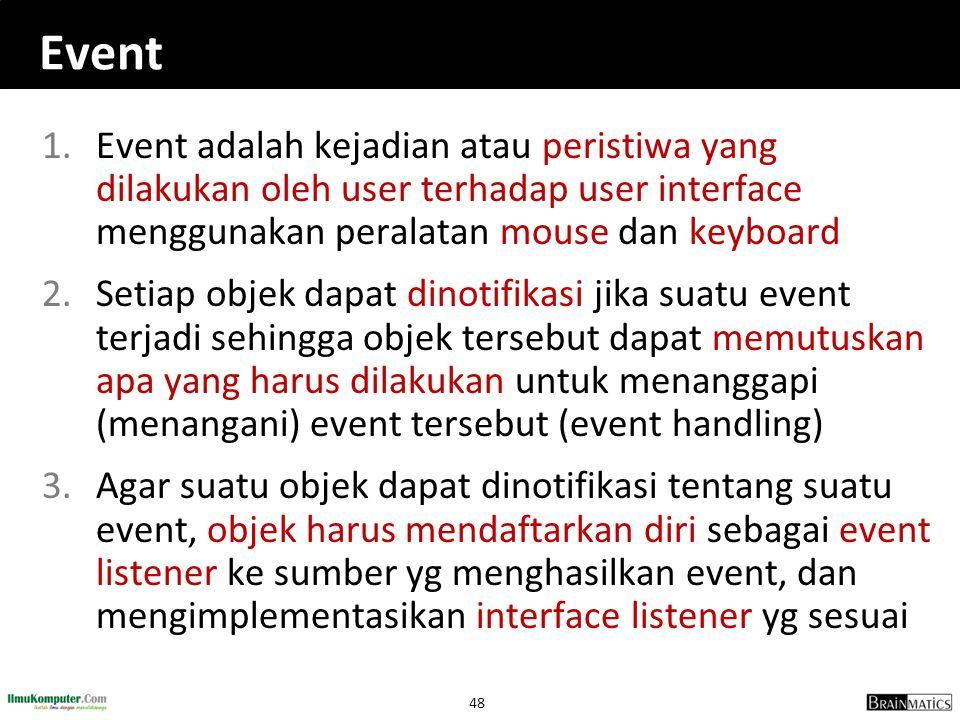 48 Event 1.Event adalah kejadian atau peristiwa yang dilakukan oleh user terhadap user interface menggunakan peralatan mouse dan keyboard 2.Setiap obj