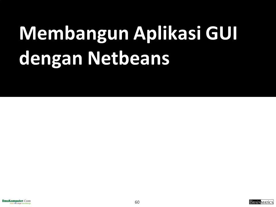 60 Membangun Aplikasi GUI dengan Netbeans