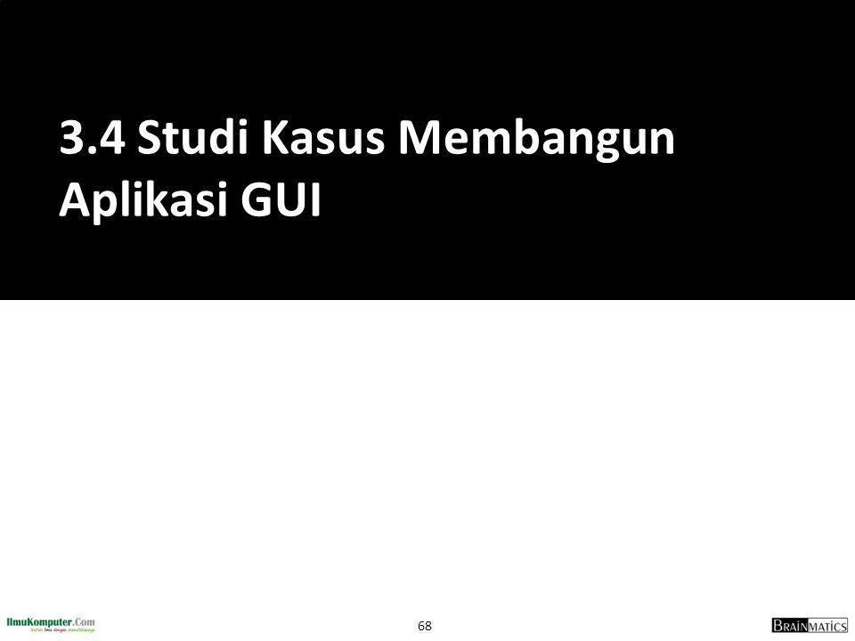 68 3.4 Studi Kasus Membangun Aplikasi GUI