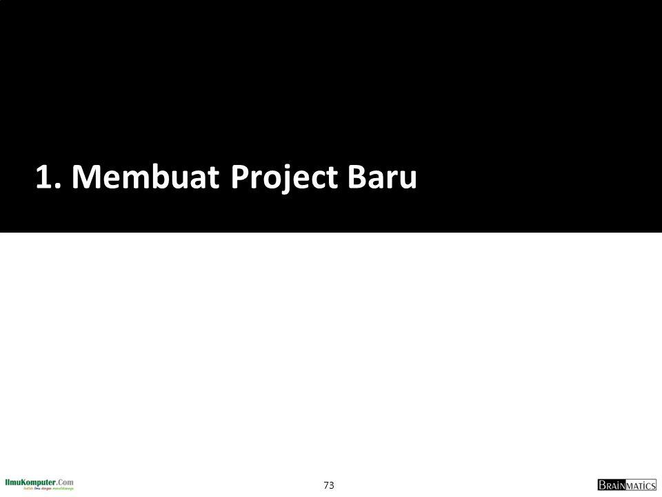 73 1. Membuat Project Baru