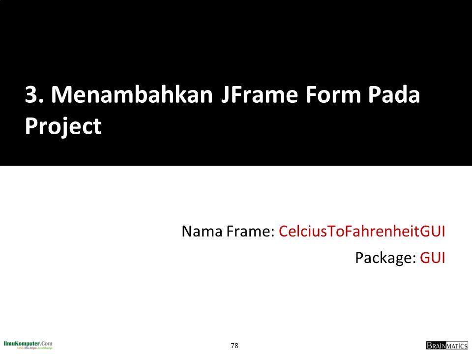 78 Nama Frame: CelciusToFahrenheitGUI Package: GUI 3. Menambahkan JFrame Form Pada Project