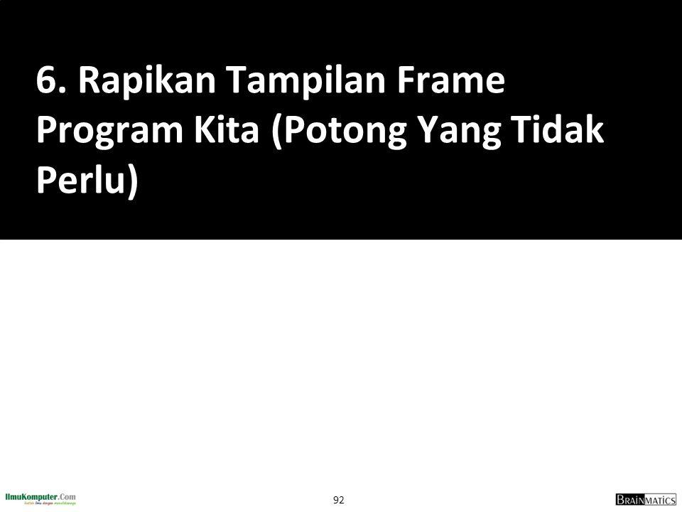 92 6. Rapikan Tampilan Frame Program Kita (Potong Yang Tidak Perlu)