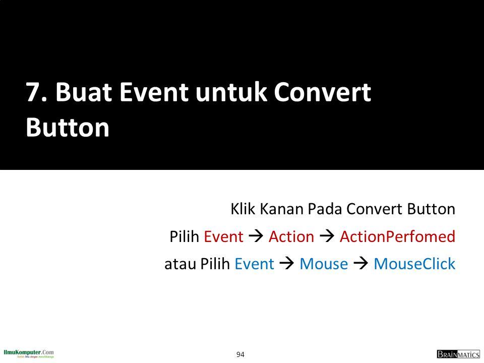 94 Klik Kanan Pada Convert Button Pilih Event  Action  ActionPerfomed atau Pilih Event  Mouse  MouseClick 7. Buat Event untuk Convert Button