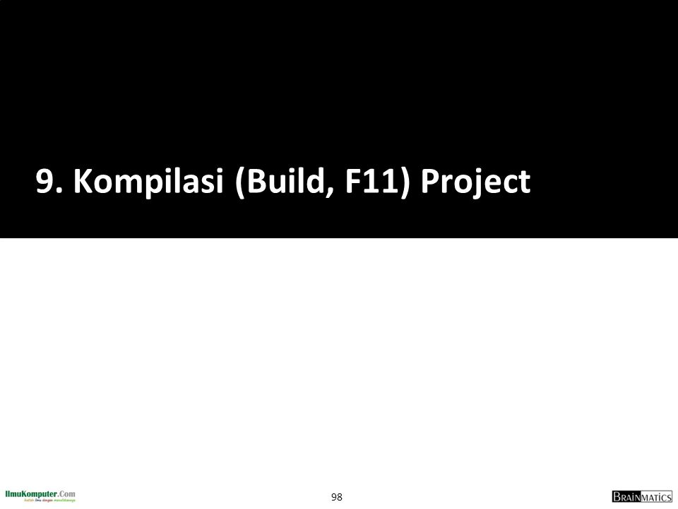 98 9. Kompilasi (Build, F11) Project