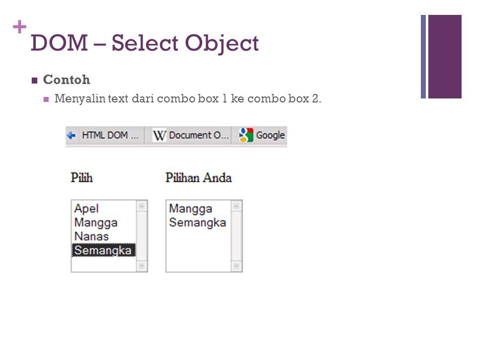 + DOM – Select Object Contoh Menyalin text dari combo box 1 ke combo box 2.