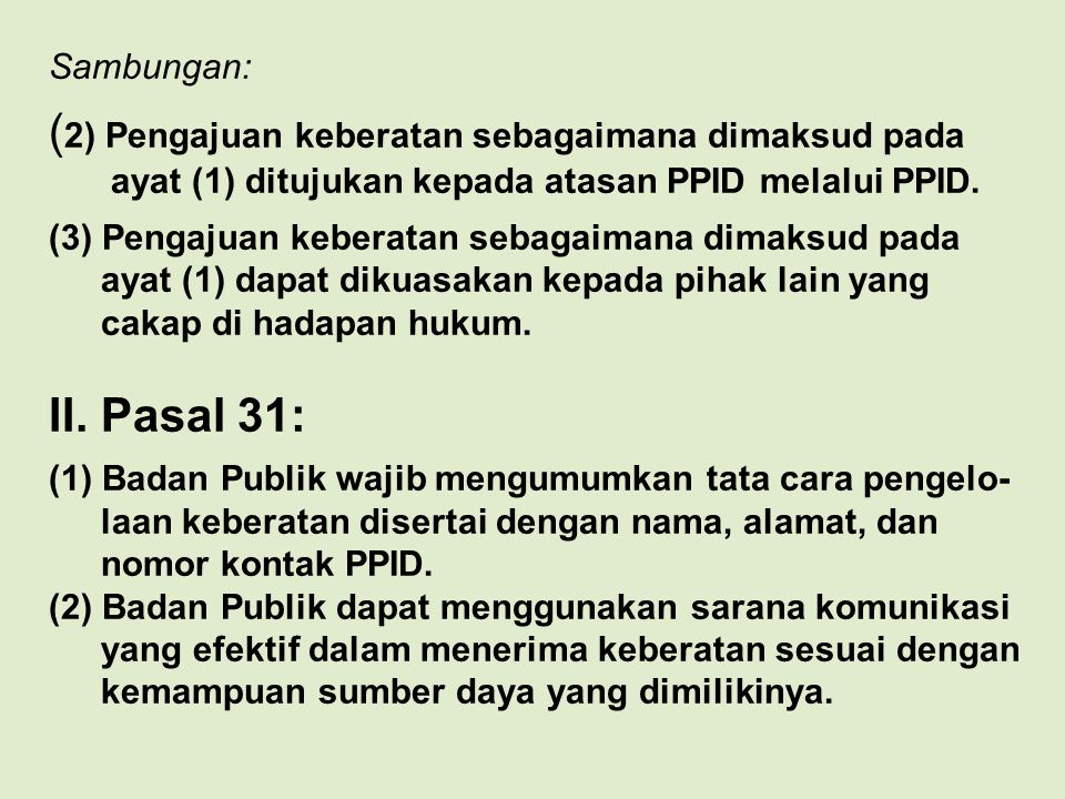 Sambungan: ( 2) Pengajuan keberatan sebagaimana dimaksud pada ayat (1) ditujukan kepada atasan PPID melalui PPID.