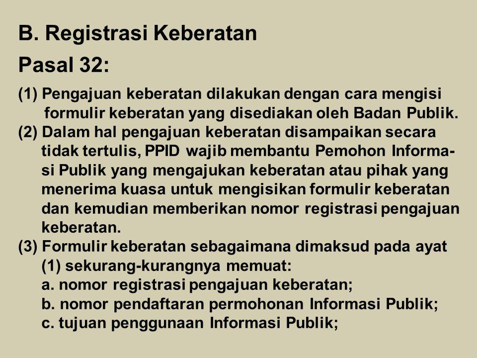 B. Registrasi Keberatan Pasal 32: (1)Pengajuan keberatan dilakukan dengan cara mengisi formulir keberatan yang disediakan oleh Badan Publik. (2) Dalam