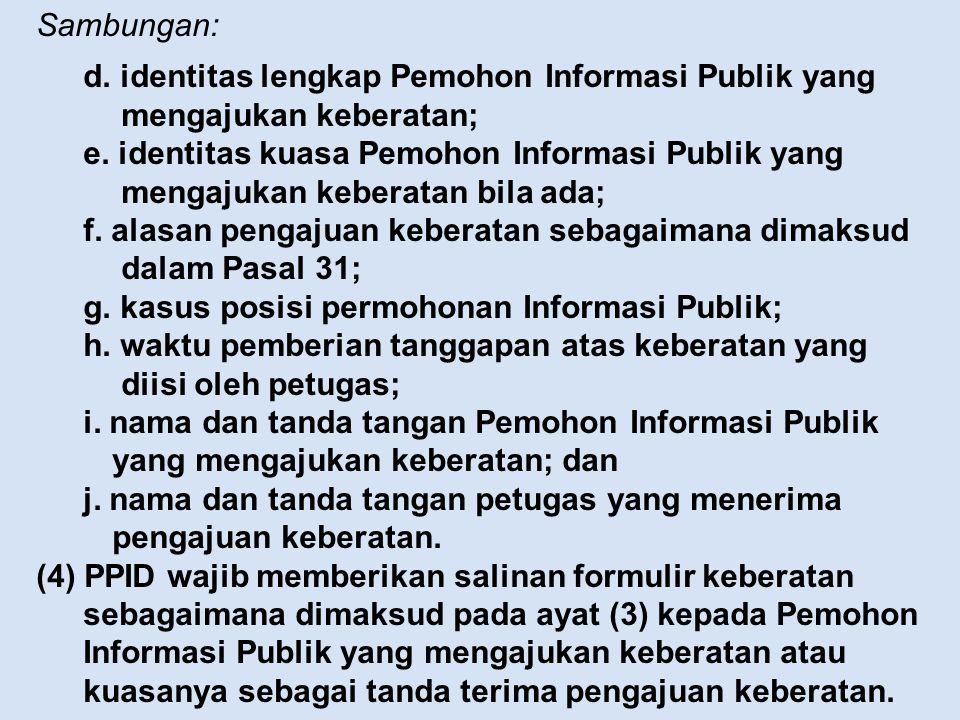 Sambungan: d. identitas lengkap Pemohon Informasi Publik yang mengajukan keberatan; e. identitas kuasa Pemohon Informasi Publik yang mengajukan kebera