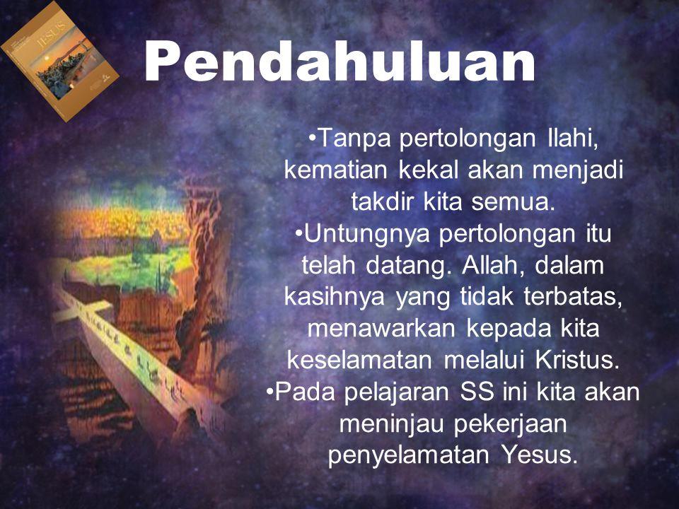 Tanpa pertolongan Ilahi, kematian kekal akan menjadi takdir kita semua. Untungnya pertolongan itu telah datang. Allah, dalam kasihnya yang tidak terba