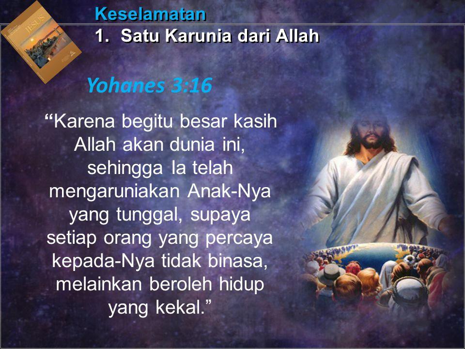 """Karena begitu besar kasih Allah akan dunia ini, sehingga Ia telah mengaruniakan Anak-Nya yang tunggal, supaya setiap orang yang percaya kepada-Nya ti"