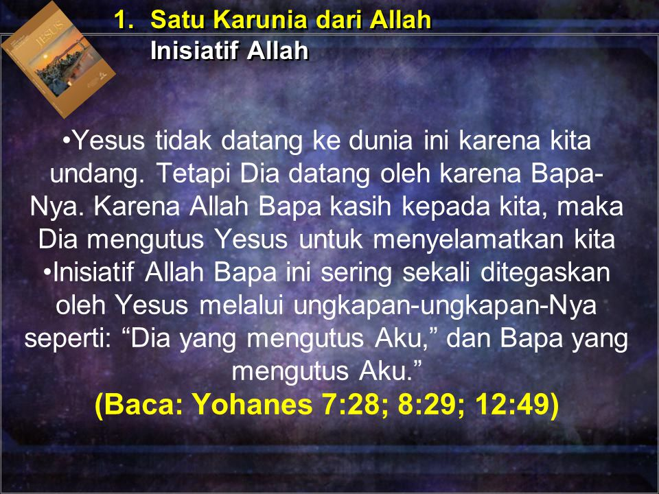 Yesus tidak datang ke dunia ini karena kita undang. Tetapi Dia datang oleh karena Bapa- Nya. Karena Allah Bapa kasih kepada kita, maka Dia mengutus Ye