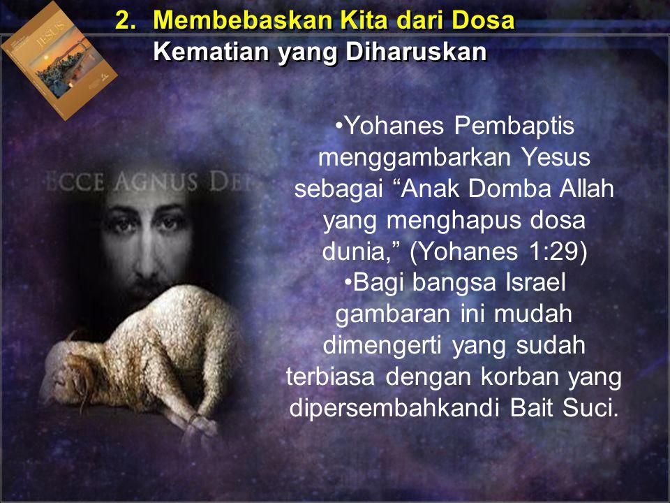 """Yohanes Pembaptis menggambarkan Yesus sebagai """"Anak Domba Allah yang menghapus dosa dunia,"""" (Yohanes 1:29) Bagi bangsa Israel gambaran ini mudah dimen"""