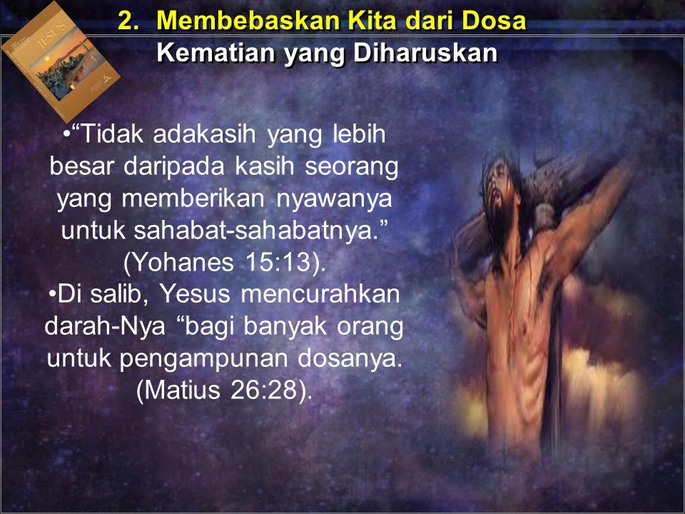 """""""Tidak adakasih yang lebih besar daripada kasih seorang yang memberikan nyawanya untuk sahabat-sahabatnya."""" (Yohanes 15:13). Di salib, Yesus mencurahk"""