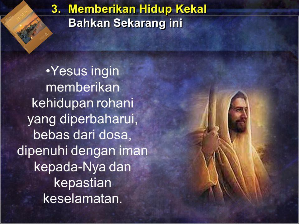 Yesus ingin memberikan kehidupan rohani yang diperbaharui, bebas dari dosa, dipenuhi dengan iman kepada-Nya dan kepastian keselamatan. 3.Memberikan Hi