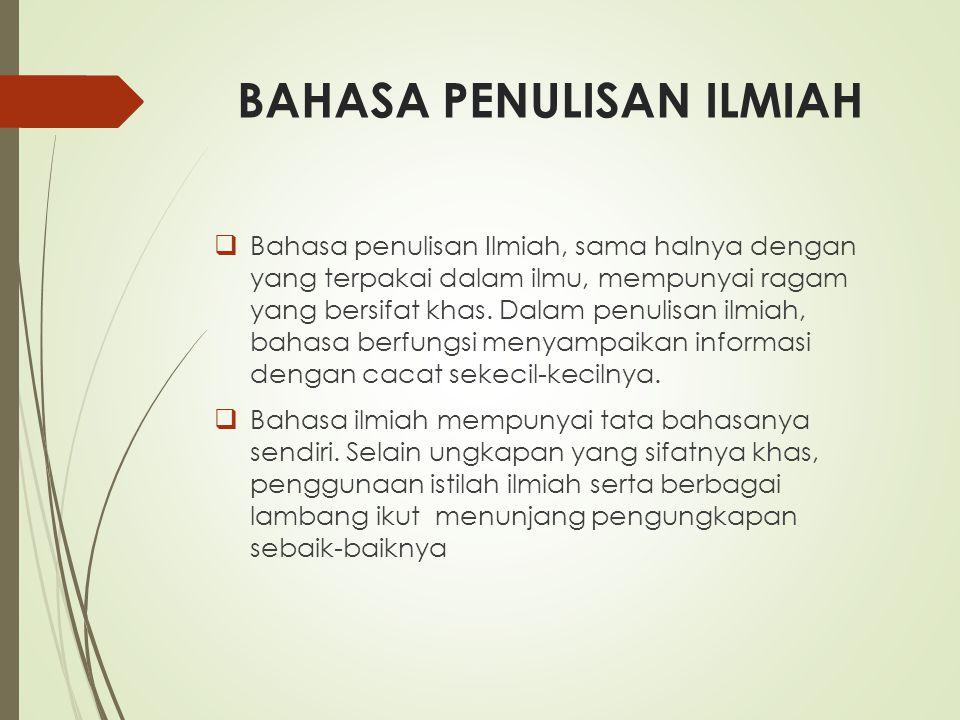  Bahasa penulisan Ilmiah, sama halnya dengan yang terpakai dalam ilmu, mempunyai ragam yang bersifat khas.