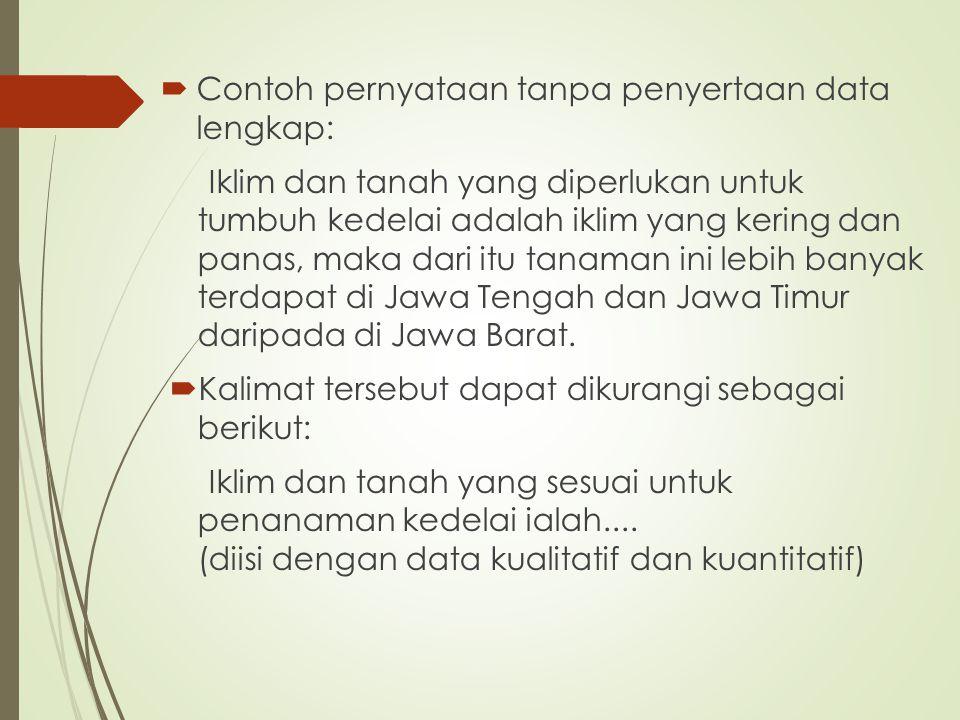  Contoh pernyataan tanpa penyertaan data lengkap: Iklim dan tanah yang diperlukan untuk tumbuh kedelai adalah iklim yang kering dan panas, maka dari itu tanaman ini lebih banyak terdapat di Jawa Tengah dan Jawa Timur daripada di Jawa Barat.