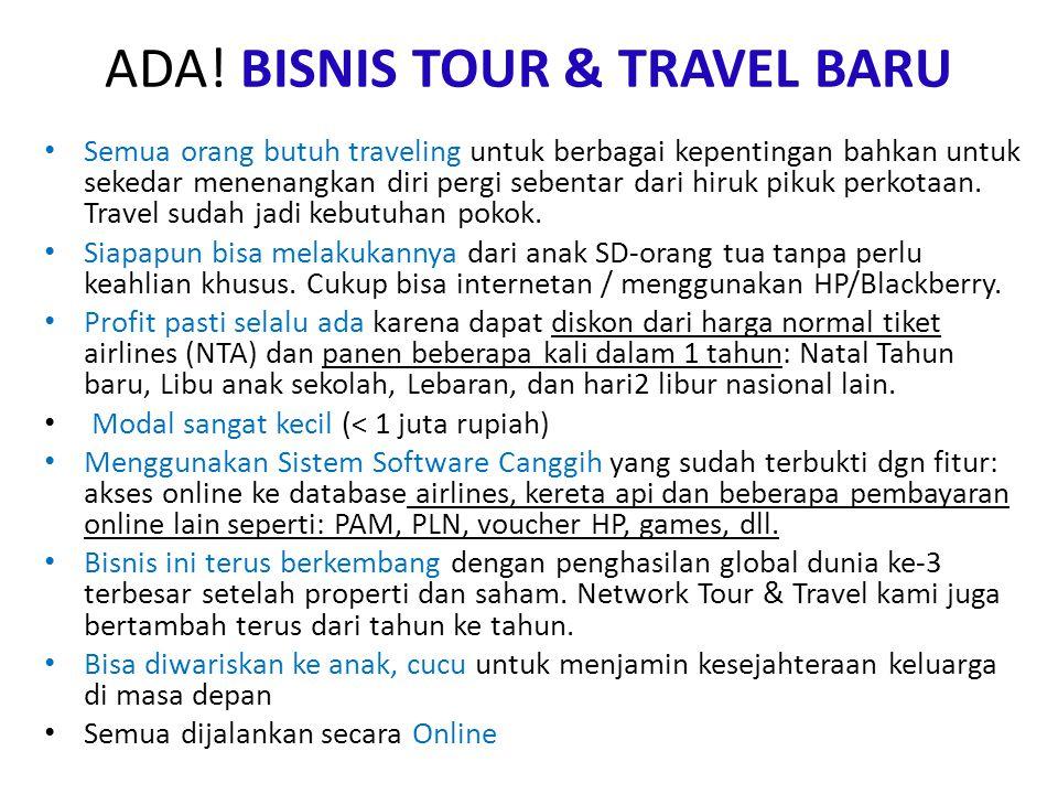 ADA! BISNIS TOUR & TRAVEL BARU Semua orang butuh traveling untuk berbagai kepentingan bahkan untuk sekedar menenangkan diri pergi sebentar dari hiruk