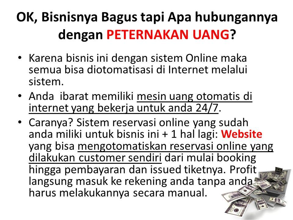 OK, Bisnisnya Bagus tapi Apa hubungannya dengan PETERNAKAN UANG? Karena bisnis ini dengan sistem Online maka semua bisa diotomatisasi di Internet mela