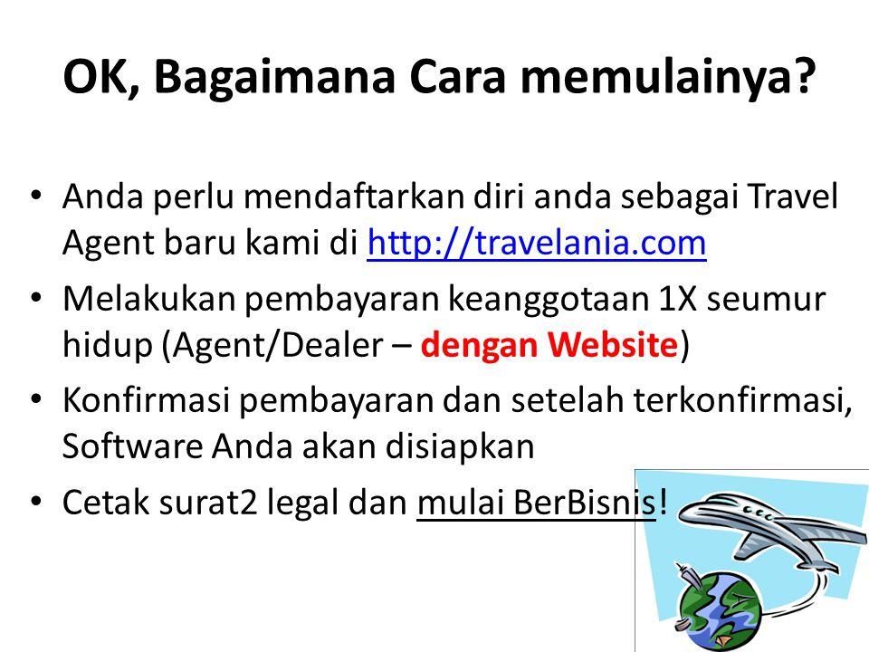 OK, Bagaimana Cara memulainya? Anda perlu mendaftarkan diri anda sebagai Travel Agent baru kami di http://travelania.comhttp://travelania.com Melakuka