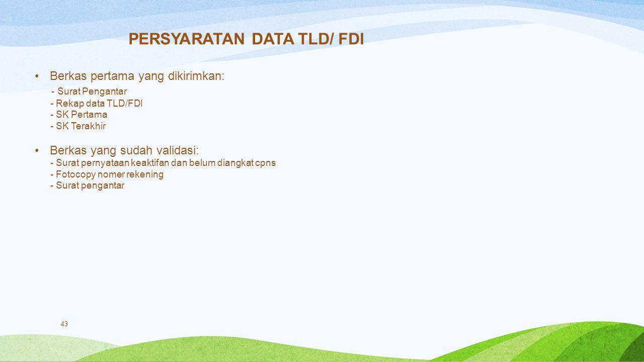 43 PERSYARATAN DATA TLD/ FDI Berkas pertama yang dikirimkan: - Surat Pengantar - Rekap data TLD/FDI - SK Pertama - SK Terakhir Berkas yang sudah valid