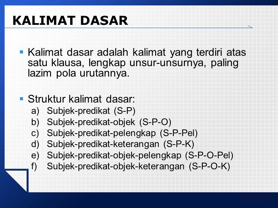 LOGO KALIMAT DASAR  Kalimat dasar adalah kalimat yang terdiri atas satu klausa, lengkap unsur-unsurnya, paling lazim pola urutannya.  Struktur kalim
