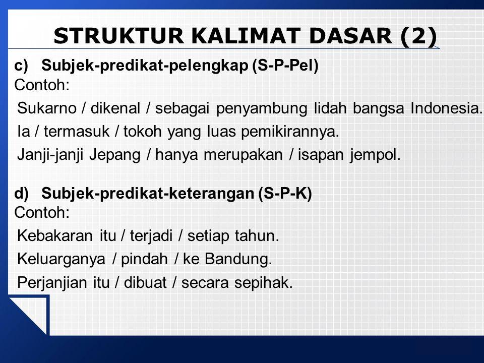 LOGO c)Subjek-predikat-pelengkap (S-P-Pel) Contoh: Sukarno / dikenal / sebagai penyambung lidah bangsa Indonesia. Ia / termasuk / tokoh yang luas pemi