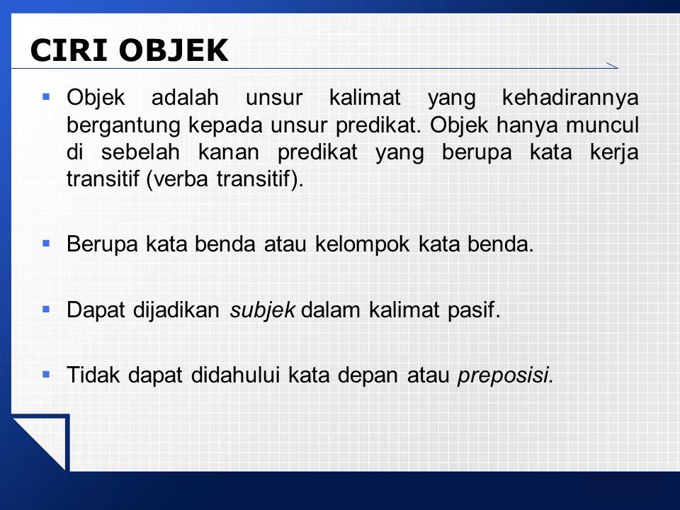 LOGO CIRI OBJEK  Objek adalah unsur kalimat yang kehadirannya bergantung kepada unsur predikat.
