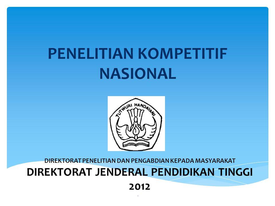 PENELITIAN KOMPETITIF NASIONAL DIREKTORAT PENELITIAN DAN PENGABDIAN KEPADA MASYARAKAT DIREKTORAT JENDERAL PENDIDIKAN TINGGI 2012 1