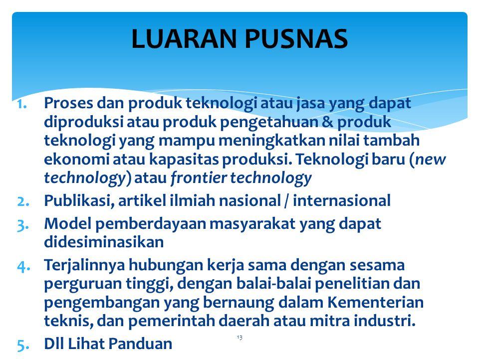 1.Proses dan produk teknologi atau jasa yang dapat diproduksi atau produk pengetahuan & produk teknologi yang mampu meningkatkan nilai tambah ekonomi atau kapasitas produksi.