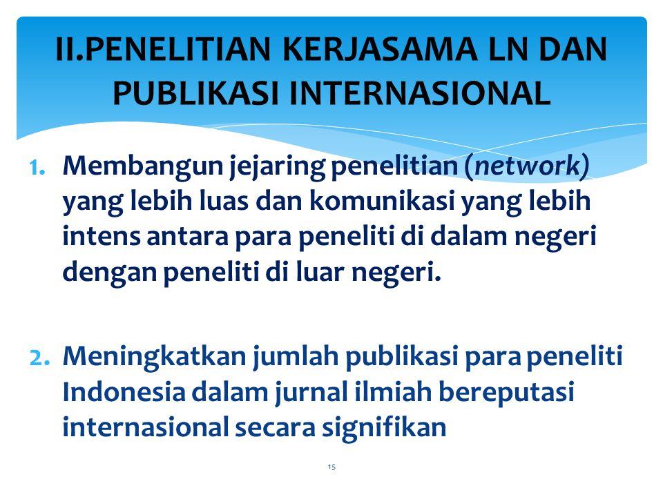 1.Membangun jejaring penelitian (network) yang lebih luas dan komunikasi yang lebih intens antara para peneliti di dalam negeri dengan peneliti di luar negeri.