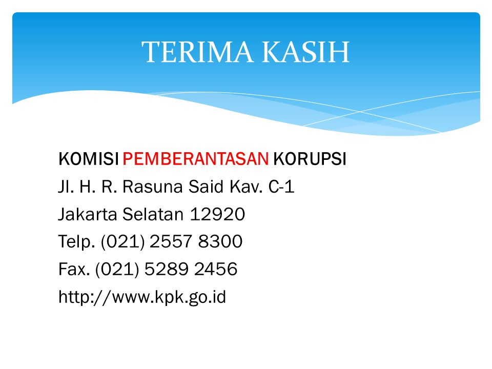 KOMISI PEMBERANTASAN KORUPSI Jl. H. R. Rasuna Said Kav. C-1 Jakarta Selatan 12920 Telp. (021) 2557 8300 Fax. (021) 5289 2456 http://www.kpk.go.id TERI