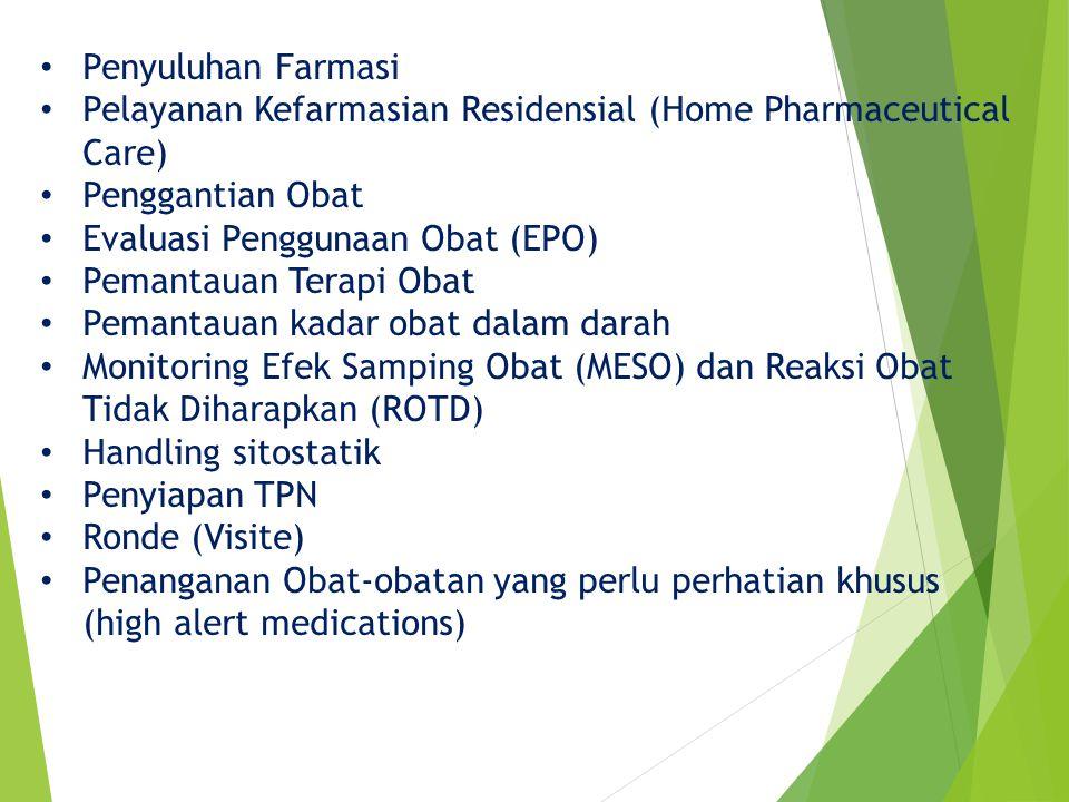 Penyuluhan Farmasi Pelayanan Kefarmasian Residensial (Home Pharmaceutical Care) Penggantian Obat Evaluasi Penggunaan Obat (EPO) Pemantauan Terapi Obat