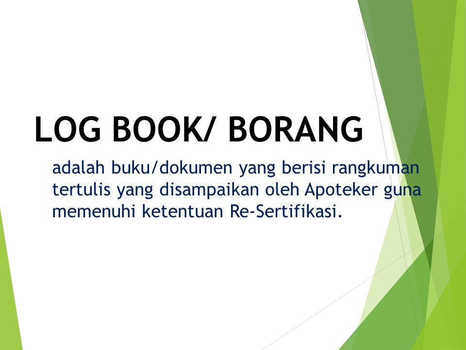 Isi Log Book/ Borang : 1.Borang Registrasi  data anggota pemohon Re-sertifikasi Apt 2.