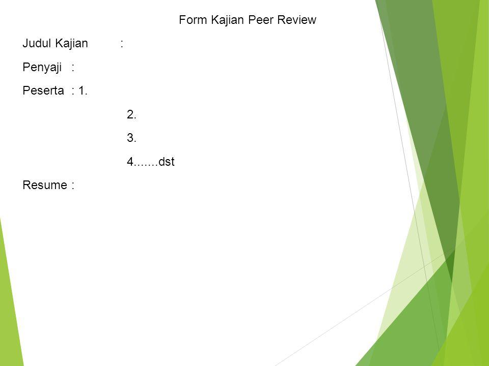 Form Kajian Peer Review Judul Kajian: Penyaji: Peserta: 1. 2. 3. 4.......dst Resume: