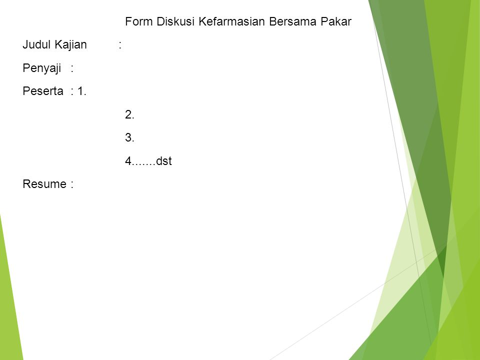 Form Diskusi Kefarmasian Bersama Pakar Judul Kajian: Penyaji: Peserta: 1. 2. 3. 4.......dst Resume:
