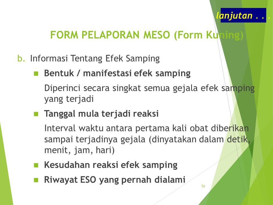 FORM PELAPORAN MESO (Form Kuning) b.Informasi Tentang Efek Samping Bentuk / manifestasi efek samping Diperinci secara singkat semua gejala efek sampin
