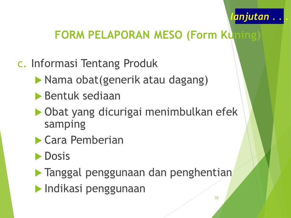 FORM PELAPORAN MESO (Form Kuning) c.Informasi Tentang Produk  Nama obat(generik atau dagang)  Bentuk sediaan  Obat yang dicurigai menimbulkan efek